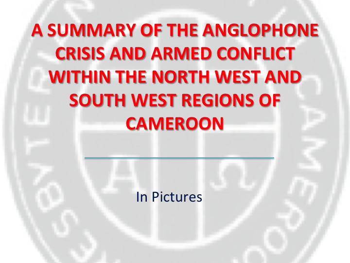 A Summary of the Anglophone Crisis and Armed Conflict in Cameroon